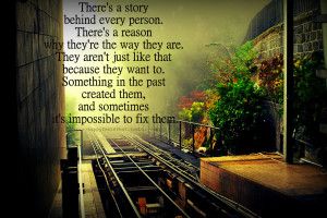There's a story behind every person. There's a reason why they ...