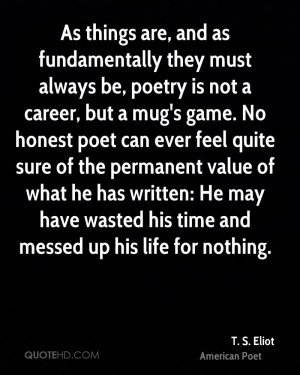 As things are, and as fundamentally they must always be, poetry is not ...