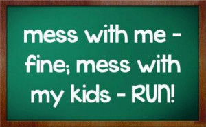 Mess with my kids