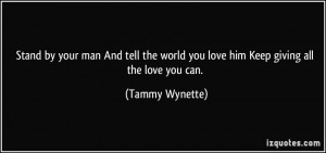 ... world you love him Keep giving all the love you can. - Tammy Wynette