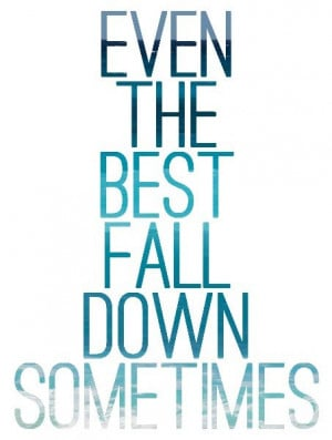 Even the best fall down sometimes.