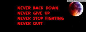 never back down never give up never stop fighting never quit pictures