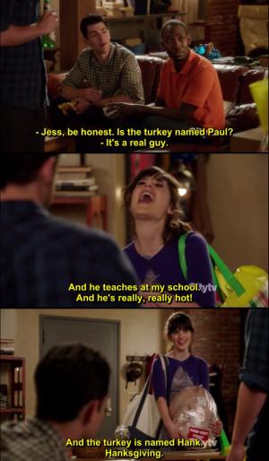 Schmidt: Jess, be honest. Is the turkey named Paul?