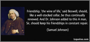 ... Sir, should keep his friendships in constant repair. - Samuel Johnson