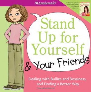 Stand up for yourself : dealing with bullies and bossiness, and ...