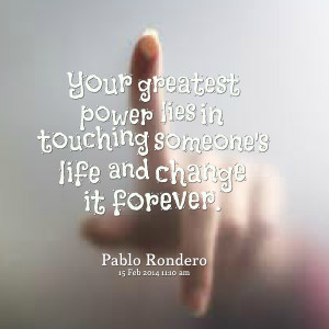 Quotes Picture: your greatest power lies in touching someone's life ...