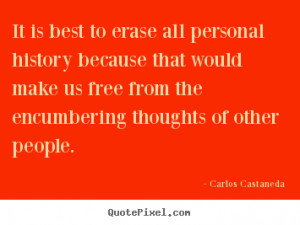 Carlos Castaneda photo quote - It is best to erase all personal ...
