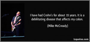 have had Crohn's for about 19 years. It is a debilitating disease ...
