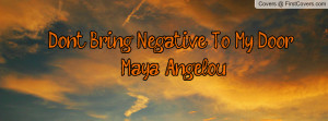 Don't Bring Negative To My Door! Maya Profile Facebook Covers
