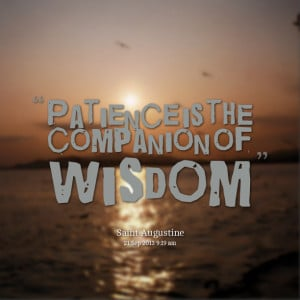 Quotes Picture: patience is the companion of wisdom