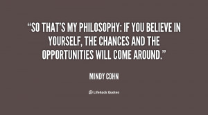 So that's my philosophy: If you believe in yourself, the chances and ...
