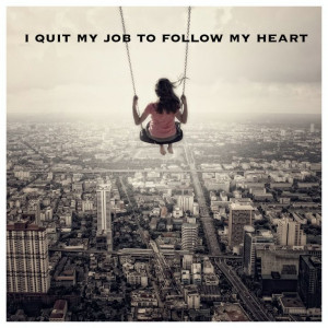 ... Quit your day job and follow your dreams. #dosomethingyoulove #passion