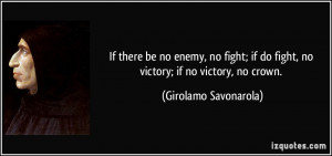 If there be no enemy, no fight; if do fight, no victory; if no victory ...