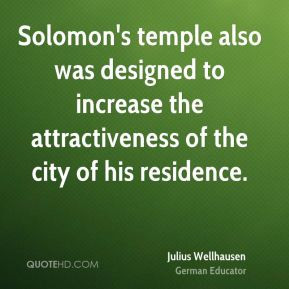 Julius Wellhausen - Solomon's temple also was designed to increase the ...