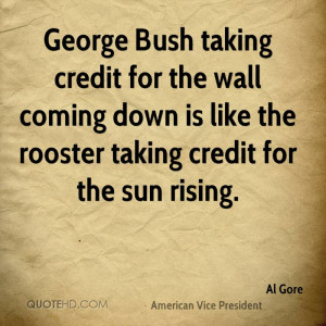 George Bush taking credit for the wall coming down is like the rooster ...