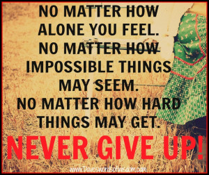 No Matter How You Feel, Never Give Up