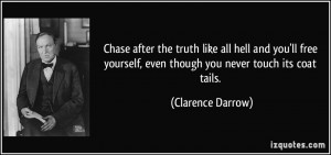 Chase after the truth like all hell and you'll free yourself, even ...