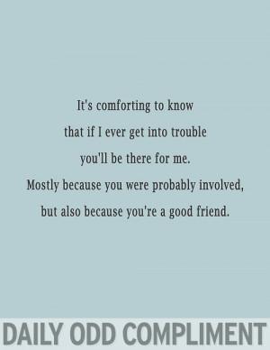 quotes Trouble comforting good friend daily odd compliment