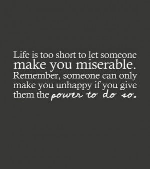 life is too short to let someone make you