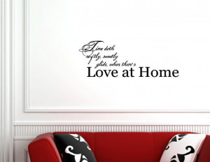 ... and sayings Time doth softly, sweetly glide, when there's love at home