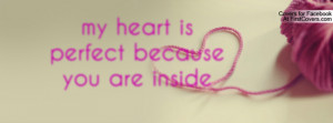 my heart is perfect because you are Profile Facebook Covers