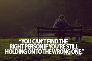 Find The Right Person If You're Still Holding On To The Wrong One ...