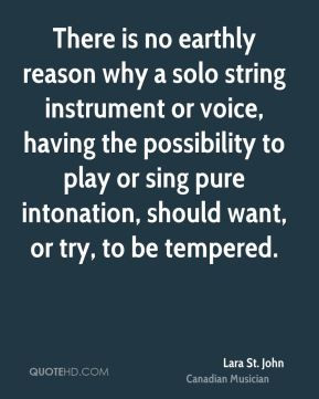 There is no earthly reason why a solo string instrument or voice ...