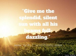 Give me the splendid, silent sun with all his beams full-dazzling ...