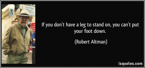 If you don't have a leg to stand on, you can't put your foot down ...