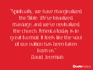 the Bible. We've trivialized marriage, and we've neutralized ...
