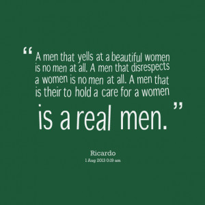 Quotes Picture: a men that yells at a beautiful women is no men at all ...