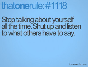 Stop talking about yourself all the time. Shut up and listen to what ...