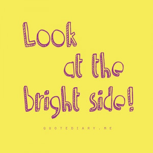 Look at the bright side!