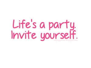 Party Life Quotes Life is a party invite