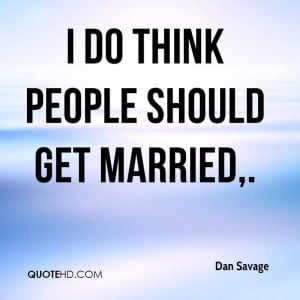 do think people should get married,.