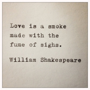 10 Love Quotes From Romeo And Juliet ~ Love is smoke made with the ...