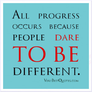 Motivational sayings, dare to be different quotes