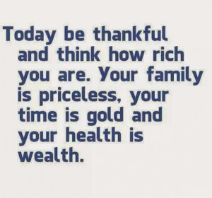 Today be thankful and think how rich you are. Your family is priceless ...