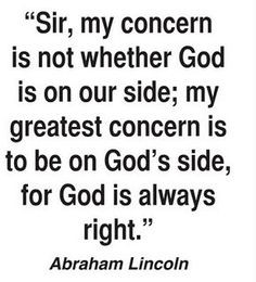 ... to be on God's side, for God is always right.