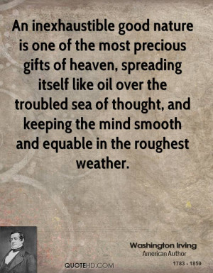 An inexhaustible good nature is one of the most precious gifts of ...