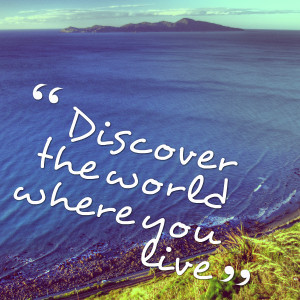 Quotes Picture: discover the world where you live