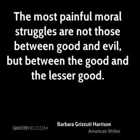Barbara Grizzuti Harrison - The most painful moral struggles are not ...