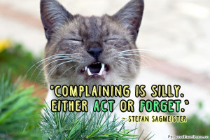 "Inspirational Quote: ""Complaining is silly. Either act or forget ..."