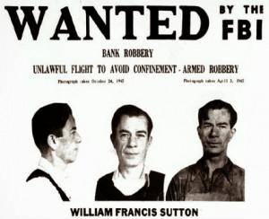 William Sutton robbed banks.