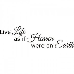... -Life-As-if-Heaven-Were-On-Earth-Vinyl-Wall-Art-Quote-L12917725.jpg