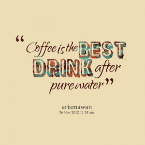 Quotes Picture: coffee is the best drink after pure water