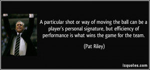 ... of performance is what wins the game for the team. - Pat Riley