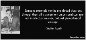 ... personal courage - not intellectual courage, but just plain physical