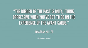 quote-Jonathan-Miller-the-burden-of-the-past-is-only-68249.png