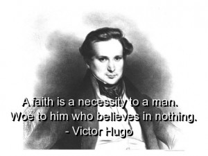 Victor hugo, quotes, sayings, wise, faith, belief